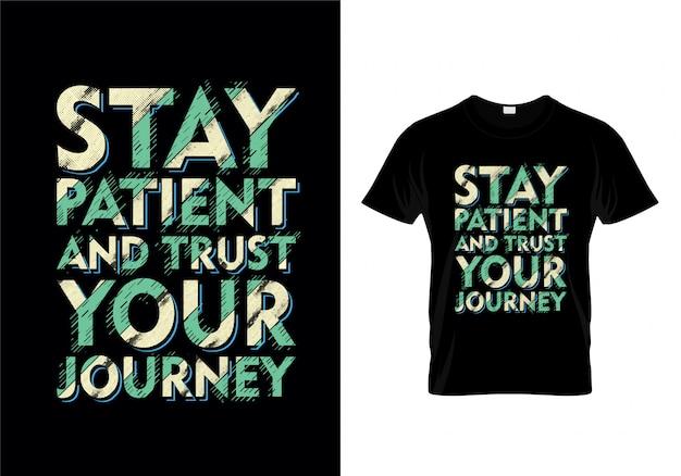 Bleiben sie geduldig und vertrauen sie ihrem reise-typografie-t-shirt