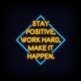 Bleiben sie positiv, arbeiten sie hart, damit es passiert neontext