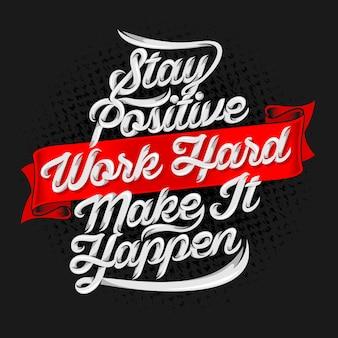 Bleiben sie positiv, arbeiten sie hart. lassen sie es geschehen. positive anführungszeichen
