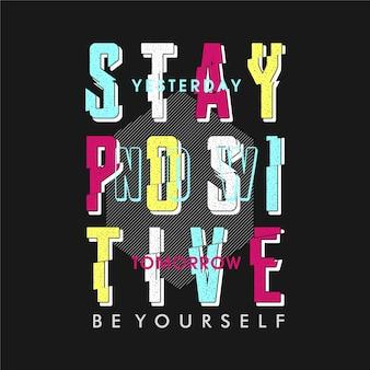 Bleiben sie positiv slogan typografie grafik für t-shirt