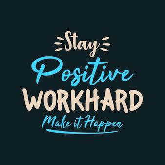 Bleiben sie positiv und arbeiten sie hart