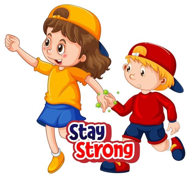 Bleiben sie starke schriftart im cartoon-stil mit zwei kindern, halten sie keine soziale distanz auf weiß ein