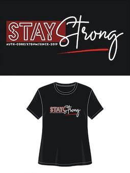 Bleiben sie starke typografie für druckt-shirt