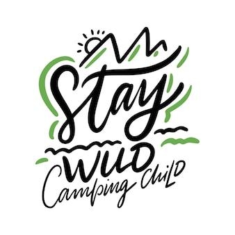 Bleiben sie wild camping kind inspiration zitat schriftzug. motivierende typografie. auf weißem hintergrund isoliert.
