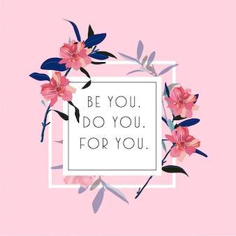 Blühende blumen mit weißem quadrat tippfehler spielen im positiven zitat oder im slogan des vektors. sei du tun sie das für sie