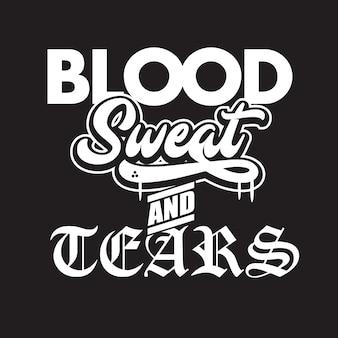 Blut, schweiß und tränen