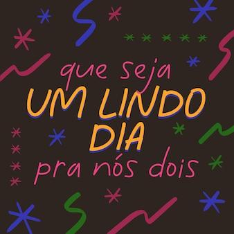 Brasilianisches portugiesisches liebesplakat-übersetzung möge es ein schöner tag für uns beide werden