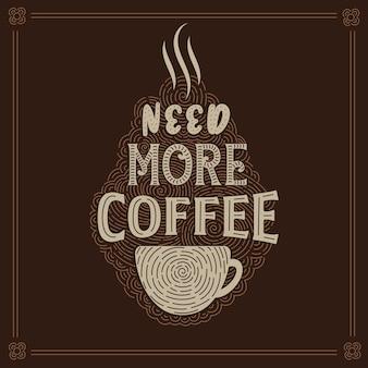 Brauche mehr kaffee. kaffee zitiert schriftzugdesign.