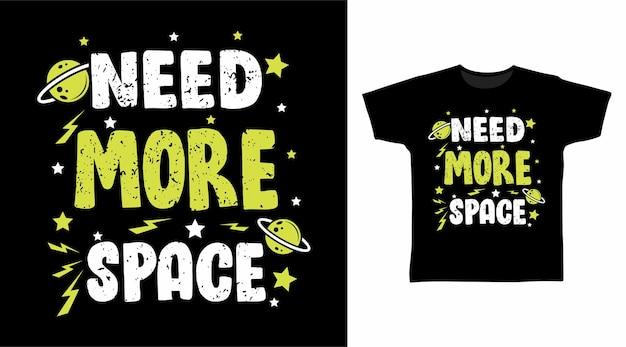 Brauchen sie mehr platz typografie für t-shirt-design