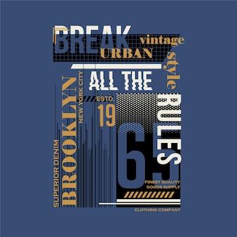 Breche alle regeln brooklyn urban style grafische typografie t-shirt vektor design illustration