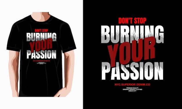 Brennen sie ihre leidenschaft typografie-t-shirt-design