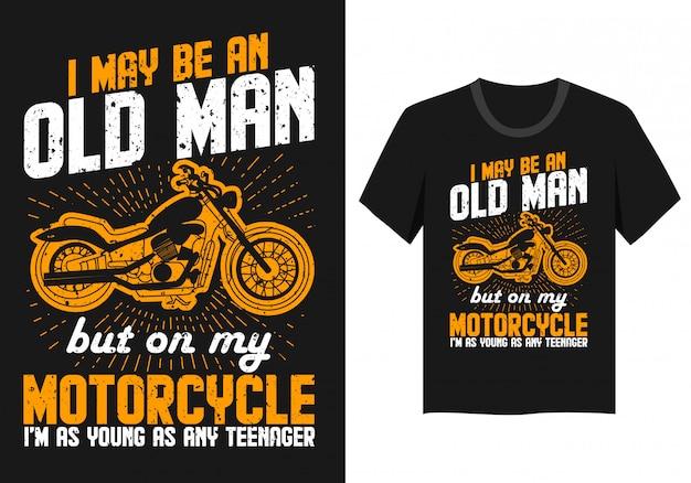 Briefgestaltung für t-shirt: ich bin zwar ein alter mann, aber auf meinem motorrad bin ich so jung wie jeder teenager