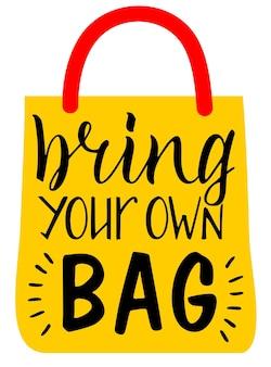 Bringen sie ihre eigene taschenbeschriftung mit. zero-waste-konzept. öko-tasche für umweltfreundliches leben. stilvolles typografie-slogan-design-zeichen. vektor-illustration.