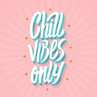 Chill vibes only schriftzug