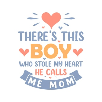 Da ist dieser junge, der mein herz gestohlen hat, er nennt mich mama. muttertag schriftzug zitat design.