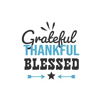 Dankbar dankbar gesegnet, inspirierende zitate design