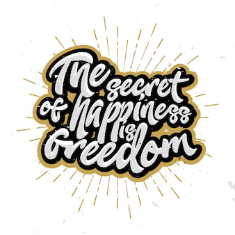 Das geheimnis des glücks ist die freiheit - schriftzüge, kalligraphische buchstaben.