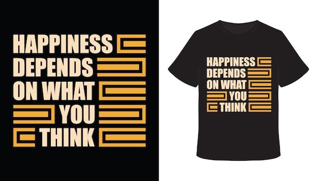 Das glück hängt davon ab, was du vom typografie-t-shirt-design denkst