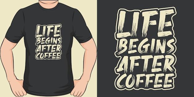 Das leben beginnt nach dem kaffee. einzigartiges und trendiges t-shirt design