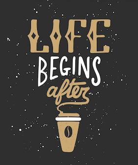 Das leben beginnt nach dem kaffee. handschriftliche beschriftung.