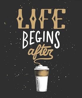 Das leben beginnt nach dem kaffee mit der skizze der tasse.