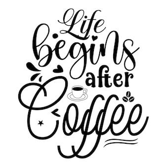 Das leben beginnt nach dem kaffee typografie premium vector design zitatvorlage