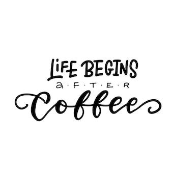 Das leben beginnt nach dem modernen motivationszitat der kaffeehandbeschriftung