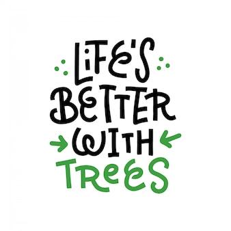 Das leben ist besser mit bäumen - moderne beschriftung auf weißem hintergrund. umweltverschmutzungskonzept für plakat, wagen oder druck. flacher handgezeichneter druck mit abstraktem dekor