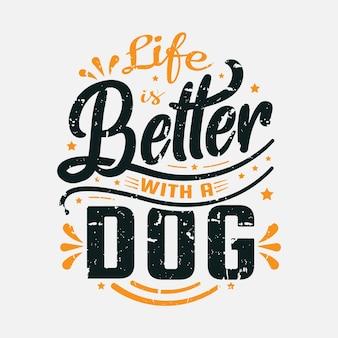 Das leben ist besser mit einem weisheitszitat der hundebeschriftung mit typografie für t-shirt-aufkleber und karte