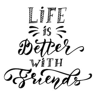 Das leben ist besser mit freunden handgezeichneten schriftzug