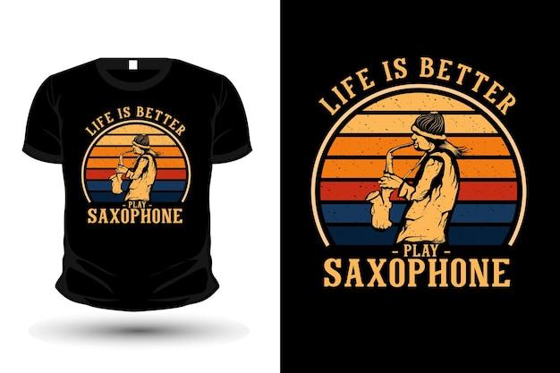 Das leben ist besser, saxophon-merchandise-t-shirt-design zu spielen