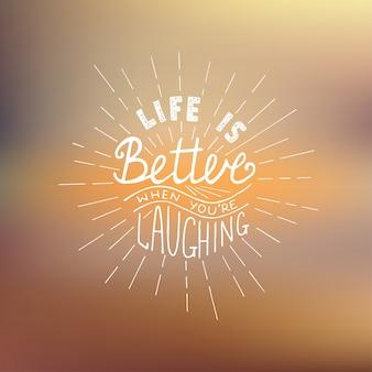 Das leben ist besser wenn du lachst