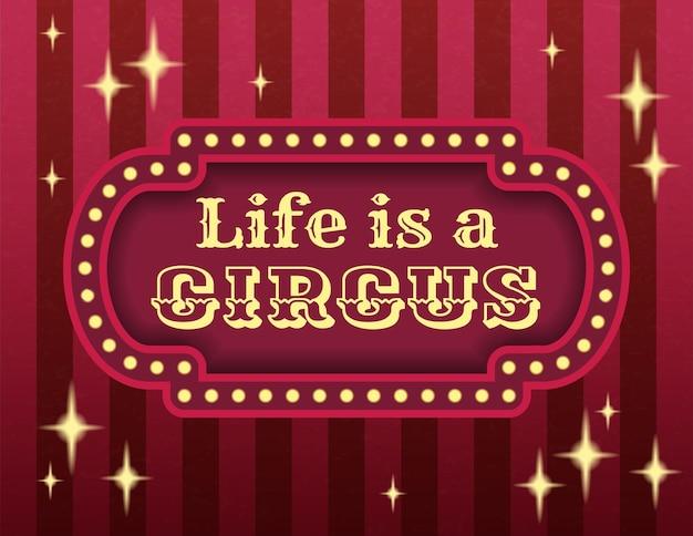 Das leben ist eine zirkusvorlage für aktienbanner. hell leuchtende retro-kino-leuchtreklame. banner-vorlage für die abendshow im karnevalsstil. hintergrundvektorplakatbild