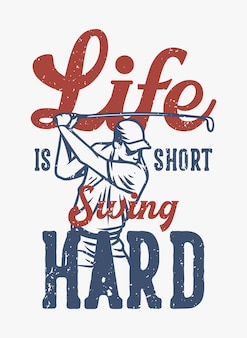 Das leben ist harte vintage zitatslogantypographie des kurzen schwingens mit golfspieler