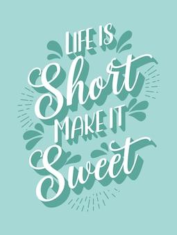 Das leben ist kurz, mach es süß inspirierende kreative motivation zitat poster vorlage