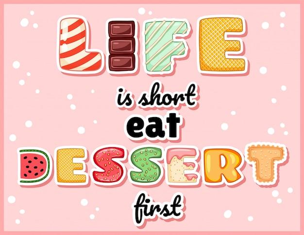 Das leben ist kurz, zuerst dessert essen, niedliche lustige schrift. rosa glasierte verlockende inschrift