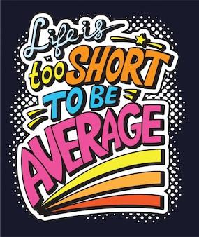 Das leben ist zu kurz, um durchschnittlich zu sein, schriftzug