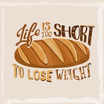 Das leben ist zu kurz, um gewicht zu verlieren. bäckerei typografie design mit baguette