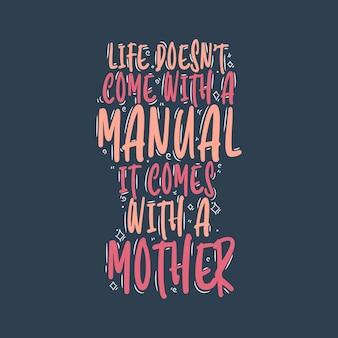 Das leben kommt nicht mit einem handbuch es kommt mit einer mutter. muttertag zitat schriftzug design.