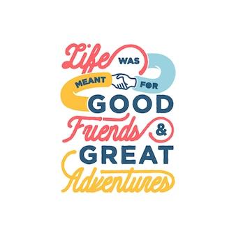 Das leben war für gute freunde und große abenteuer gedacht