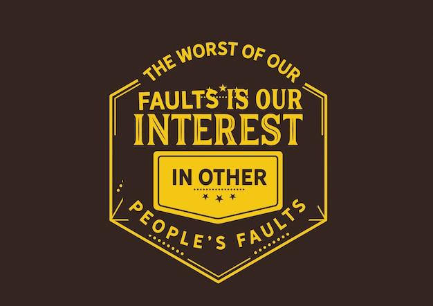 Das schlimmste an unseren fehlern ist unser interesse an anderen