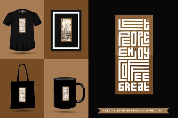 Das trendige typografie-zitat-motivations-t-shirt lässt menschen kaffee genießen, der sich hervorragend für den druck eignet. typografische beschriftung vertikale designvorlage poster, becher, einkaufstasche, kleidung und waren