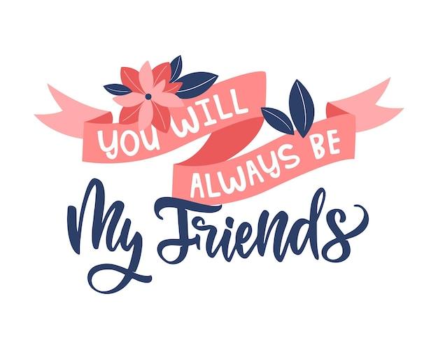 Das zitat, du wirst immer meine freunde für den tag der freundschaft sein satz mit blumenbändern für mädchen