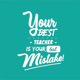 Dein bester lehrer ist dein letzter fehler