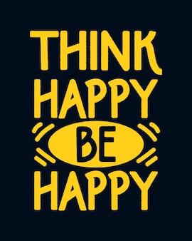 Denke glücklich, sei glücklich. hand gezeichnete typografie-plakatgestaltung.