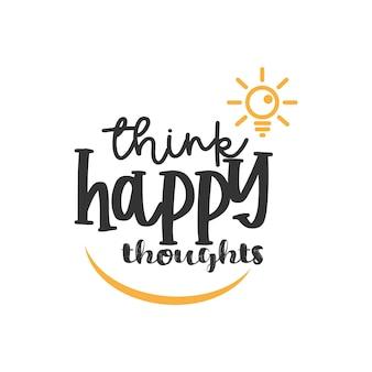 Denken sie an glückliche gedanken, inspirierendes zitate-design