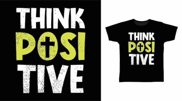 Denken sie an positive typografie für t-shirt-designs