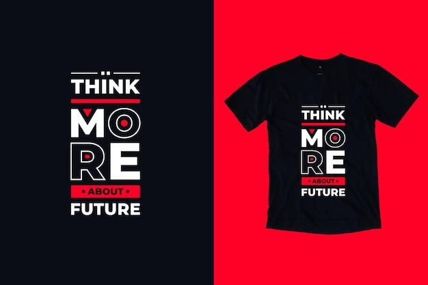 Denken sie mehr über zukünftige moderne tpography zitate t-shirt design Premium Vektoren
