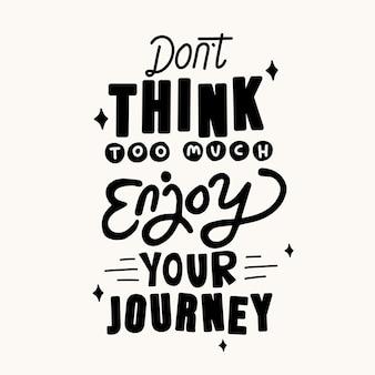 Denken sie nicht zu viel nach, genießen sie ihre reise. motivierende zitate. zitat von hand schriftzug.