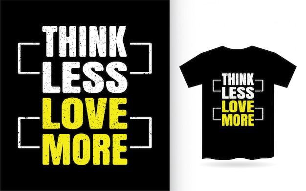 Denken sie weniger lieben mehr typografie t-shirt